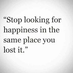 """Stop looking for happiness in the same place you lost it."" #Quotes"