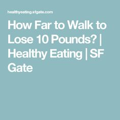 How Far to Walk to Lose 10 Pounds?   Healthy Eating   SF Gate