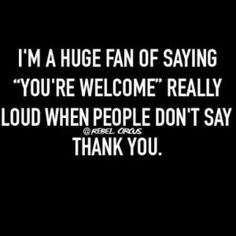 """yes!!!!!!<<< and when people bump into me or something and don't say sorry I say """"its fine don't worry about it"""" sarcastically"""