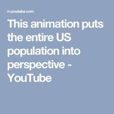 This animation puts the entire US population into perspective - YouTube