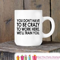 Coworker Gift, Coffee Mug, You Don't Have To Be Crazy To Work Here, Novelty Ceramic Mug, Humorous Quote Mug, Funny Coffee Cup Boss Gift Idea