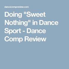 "Doing ""Sweet Nothing"" in Dance Sport - Dance Comp Review"