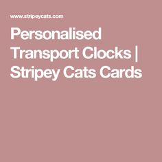 Personalised Transport Clocks   Stripey Cats Cards Cat Cards, Clocks, Transportation, Cats, Blue, Gatos, Watches, Clock, Cat