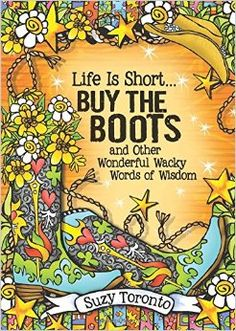 """""""Life Is Short... Buy the Boots"""" by Suzy Toronto will have you kicking up your heels and dancing the do-si-do, stop worrying about every little thing, and focusing instead on what is truly important. So dream big, live it up, shine bright like the person you know you are, and for heavens sake, go ahead and buy that pair of boots you've had your eye on. Available September 2016 from Blue Mountain Arts."""