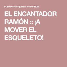 EL ENCANTADOR RAMÓN :: ¡A MOVER EL ESQUELETO!