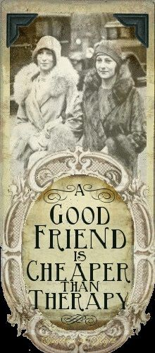 A Good Friend is Cheaper than Therapy - @~ Mlle…and hard to find!