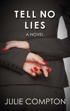 """Tell No Lies - Julie Compton  """"A taut, tense, cautionary tale complete with courtroom drama and a surprise ending."""""""
