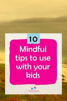 Top 10 Tips to introduce Mindfulness to your children. Lots of FREE resources over on the website, including free downloads and printable.