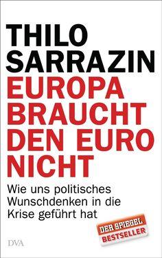Medienhaus: Thilo Sarrazin -  Europa braucht den Euro nicht: W...