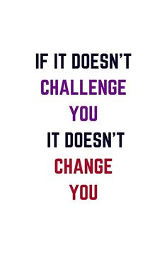 IF IT DOES NOT CHALLENGE YOU IT DOES NOT CHANGE YOU  #redbubble  #motivation  #inspiration #quotes #wisdom #happiness #success