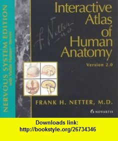Interactive Atlas of Human Anatomy 2.0 (Nervous System Edition) Frank H. Netter ,   ,  , ASIN: B000VEXOD0 , tutorials , pdf , ebook , torrent , downloads , rapidshare , filesonic , hotfile , megaupload , fileserve