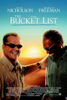 The Bucket List - 2007, you have to really love a man too much to let him go away like this...