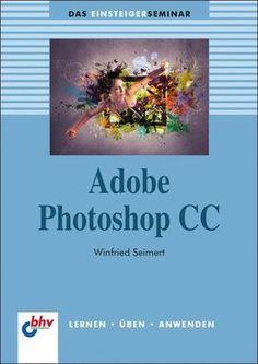 gebrauchtes Buch – Winfried Seimert – Adobe Photoshop CC - Das Einsteigerseminar