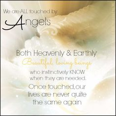 """We are all touched by Angels both Heavenly & Earhty. Beautiful Loving Beings,  who instinctively KNOW when they are needed. ONCE TOUCHED, our lubes are never quite the same again."" ~Teresa"