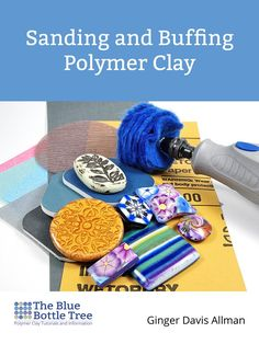 and Buffing Polymer Clay eBook Learn how to get a flawless finish with the Sanding and Buffing Polymer Clay eBook from The Blue Bottle Tree.Learn how to get a flawless finish with the Sanding and Buffing Polymer Clay eBook from The Blue Bottle Tree. Polymer Clay Tools, Polymer Clay Projects, Polymer Clay Creations, Polymer Clay Beads, Polymer Clay Tutorials, Fimo Clay, Video Fimo, Biscuit, Clay Oven