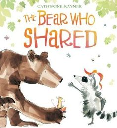 The Bear Who Shared: Catherine Rayner... This is a beautifully illustrated book and the message is PERFECT for a 2 year old who's learning about sharing and friendship.