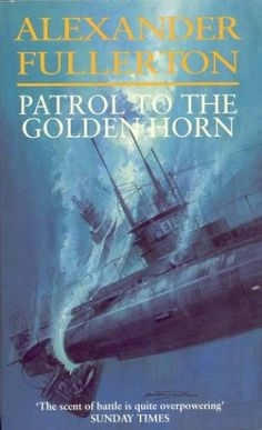 Patrol To The Golden Horn: Number 3 in series by Alexander Fullerton Running The Gauntlet, Golden Horn, Jackdaw, John Martin, Every Day Book, Number 3, Book Summaries, Best Selling Books