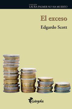 El exceso. Edgardo Scott Novela 2012 272 páginas $ 158 ¿En qué medida una época produce subjetividades? O al revés, ¿en qué medida ciertas subjetividades generan una época? Escribí El exceso atento a esas pre...