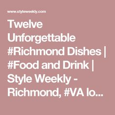 Twelve Unforgettable #Richmond Dishes | #Food and Drink | Style Weekly - Richmond, #VA local news, arts, and events. #virginia #dining