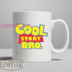 Cool Story Bro Toy Story Mug Custom for Mug, Tea, Coffee, Cup, Mugs