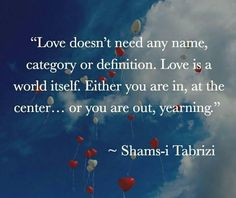Rumi Love Quotes, Life Quotes, Inspirational Quotes, Shams Tabrizi Quotes, Quotable Quotes, Qoutes, Forty Rules Of Love, Jalaluddin Rumi, Heart Warming Quotes