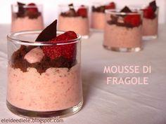Eleideediele: MOUSSE DI FRAGOLE E CIOCCOLATO per un fresco e goloso dessert al bicchiere