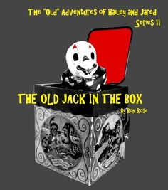 "THE OLD JACK IN THE BOX (The ""Old"" Adventures of Hailey and Jared Series 11) by Bon Rose, http://www.amazon.com/gp/product/B0086S18ZO/ref=cm_sw_r_pi_alp_2swZpb07X04DX"