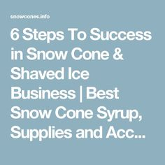 6 Steps To Success in Snow Cone & Shaved Ice Business | Best Snow Cone Syrup, Supplies and Accessories