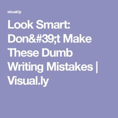 Look Smart: Don't Make These Dumb Writing Mistakes   Visual.ly