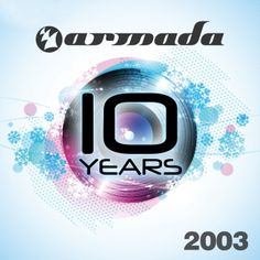 10 Years Armada: 2003 Trance, Techno, Armada Music, 10 Year Anniversary, Edm, 10 Years, Bring It On, Armin, Katana
