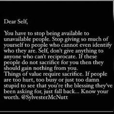 Dear self. If people are too hurt, too busy or just too damn stupid to see that you're the blessing they've been asking for, just fall back.Know your worth. Always a good reminder. True Quotes, Great Quotes, Quotes To Live By, Motivational Quotes, Inspirational Quotes, Know Your Worth Quotes, Qoutes, No Friends Quotes, Choose Me Quotes