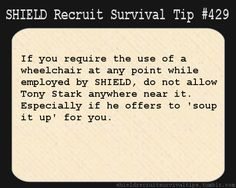 S.H.I.E.L.D. Recruit Survival Tip #429:If you require the use of a wheelchair at any point while employed by S.H.I.E.L.D., do not allow Tony Stark anywhere near it…