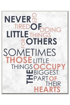never tire of doing little things for others...