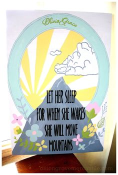 "Beautiful work by: Onion Grove Mercantile - ""Let her sleep for when she wakes she will move mountains."""