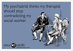 My psychiatrist thinks my therapist should stop contradicting my social worker.
