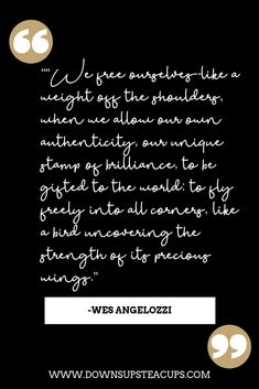 Quote from Wes Angelozzi Positive Living, Life Coaching, Writing Services, Make More Money, Teacups, Live For Yourself, Personal Development, Knowing You, Life Is Good
