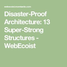 Disaster-Proof Architecture: 13 Super-Strong Structures - WebEcoist