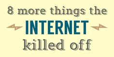 8 More Things The Internet And Technology Killed Off