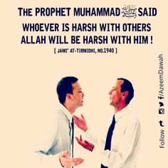 The PROPHET MUHAMMAD ﷺ SAID:   WHOEVER IS HARSH WITH OTHERS ALLAH WILL BE HARSH WITH HIM !  [Jami' At-Tirmidhi, No.1940]