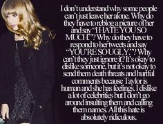EXACTLY!!!!!!!! PIN ON POPULAR BOARD>>>THIS GOES OUT NOT JUST TO TAYLOR BUT TO ALL celbreties...DONT HATE
