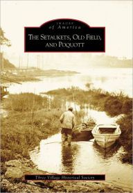 The Setaukets, Old Field, and Poquott, New York (Images of America Series)