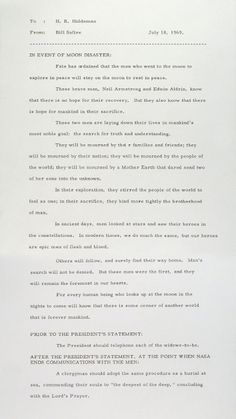 On July 18, 1969, as the world waited anxiously for Apollo 11 to land safely on the surface of the Moon, speechwriter William Safire imagined the worst case scenario as he expertly wrote the following sombre memo to President Nixon's Chief of Staff, H. R. Haldeman. Its contents: a contingency plan, in the form of a speech to be read by Nixon should astronauts Neil Armstrong and Buzz Aldrin become stranded on the moon, never to return.