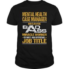 Mental Health Case Manager Because Badass Miracle Worker Is Not An Official Job Title T- Shirt  Hoodie Case Manager