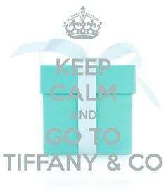 KEEP CALM AND GO TO TIFFANY & CO. Another original poster design created with the Keep Calm-o-matic. Buy this design or create your own original Keep Calm design now. Tiffany Girls, Tiffany Blue Box, Tiffany Party, Tiffany And Co, Tiffany Cakes, Finding Audrey, My Favorite Color, My Favorite Things, Glam House