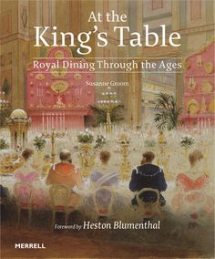 At the King's Table - Royal Dining Through the Ages - Historic Royal Palaces online gift shop
