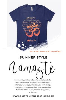 "Summer Style Edition of the Namaste Wonderful Being. Om Sign has a high energy and when you wear it, you increase your own energy. The design includes wordings from Sanskrit like Namaste - I bow to you, Ananda - Happiness, etc. A ""New Humans Club"" Design and as it says it is for the new humans and for those, willing and able to learn and grow beyond themselves."