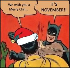 Batman does not approve of Christmas in November.