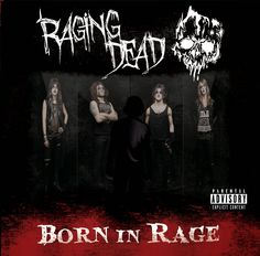 All The Time I Was Listening To My Own Wall of Sound: Raging Dead - Born In Rage