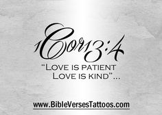 "Short Verse Tattoo Idea - ""LOVE IS PATIENT..."" > www.bibleversesfortattoos.com < this is the website with all the bible verses for tattoos Ipinned to Pinterest... so if you like more bible verse tattoos, you know where to go ;)"