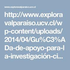 http://www.exploravalparaiso.ucv.cl/wp-content/uploads/2014/04/Gu%C3%ADa-de-apoyo-para-la-investigación-cient%C3%ADfica-escolar.pdf